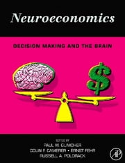 Neuroeconomics - Decision Making and the Brain ebook by Paul W. Glimcher,Ernst Fehr,Colin Camerer,Russell Alan Poldrack