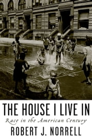 The House I Live In: Race in the American Century ebook by Robert J. Norrell
