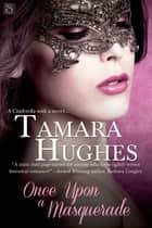 Once Upon a Masquerade ebook by Tamara Hughes