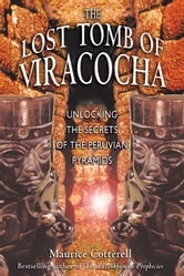 The Lost Tomb of Viracocha - Unlocking the Secrets of the Peruvian Pyramids ebook by Maurice Cotterell