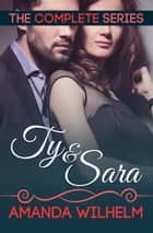 Ty and Sara - The Compilation ebook by Amanda Wilhelm