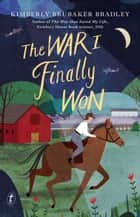 The War I Finally Won ebook by Kimberly Brubaker Bradley