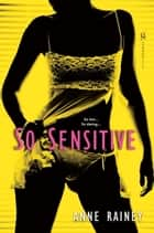 So Sensitive ebook by Anne Rainey