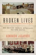 Broken Lives - How Ordinary Germans Experienced the 20th Century ebook by