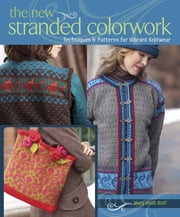 The New Stranded Colorwork - Techniques and Patterns for Vibrant Knitwear ebook by Mary Scott Huff
