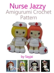 Nurse Jazzy Amigurumi Crochet Pattern ebook by Sayjai Thawornsupacharoen