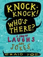 Knock-Knock! Who's There? - A Load of Laughs and Jokes for Kids ebook by Craig Yoe, Craig Yoe