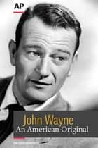 John Wayne - An American Original eBook by The Associated Press