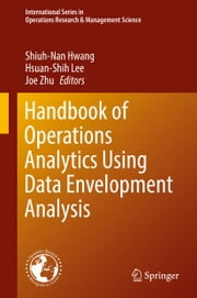 Handbook of Operations Analytics Using Data Envelopment Analysis ebook by Shiuh-Nan Hwang,Hsuan-Shih Lee,Joe Zhu