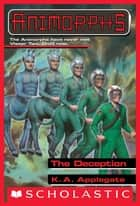 The Deception (Animorphs #46) ebook by K. A. Applegate