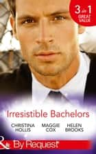 Irresistible Bachelors: The Count of Castelfino / Secretary by Day, Mistress by Night / Sweet Surrender with the Millionaire (Mills & Boon By Request) eBook by Christina Hollis, Maggie Cox, Helen Brooks