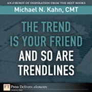The Trend Is Your Friend and so Are Trendlines ebook by Michael N. Kahn CMT