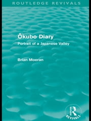 Ōkubo Diary (Routledge Revivals) - Portrait of a Japanese Valley ebook by Brian Moeran