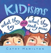 Kidisms - What They Say and What They Really Mean ebook by Cathy Hamilton