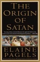 The Origin of Satan - How Christians Demonized Jews, Pagans, and Heretics eBook by Elaine Pagels