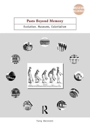 Pasts Beyond Memory - Evolution, Museums, Colonialism ebook by Tony Bennett