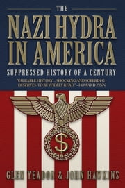 The Nazi Hydra in America: Suppressed History of a Century - Wall Street and the Rise of the Fourth Reich ebook by Glen Yeadon
