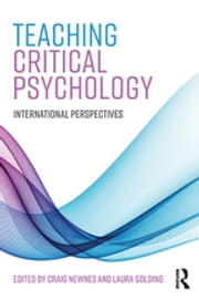 Teaching Critical Psychology - International Perspectives ebook by Craig Newnes, Laura Golding