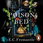 The Poison Bed - 'A Jacobean GONE GIRL. Dark and deeply satisfying, a tale of monstrous intrigue and murder' M. J. Carter audiobook by E C Fremantle, Ross Anderson, Perdita Weeks