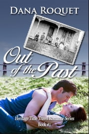 Out of the Past (Heritage Time Travel Romance Series, Book 1) ebook by Dana Roquet