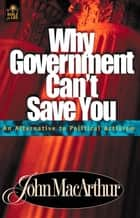 Why Government Can't Save You ebook by John F. MacArthur