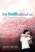The Truth about Us ebook by Janet Gurtler