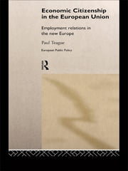 Economic Citizenship in the European Union - Employment Relations in the New Europe ebook by Paul Teague