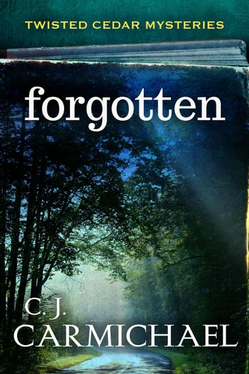 Forgotten - Twisted Cedar Mysteries, #2 ebook by C. J. Carmichael