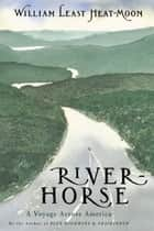 River-Horse ebook by William Least Heat-Moon