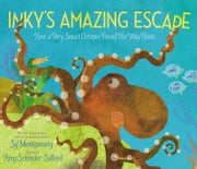Inky's Amazing Escape - How a Very Smart Octopus Found His Way Home ebook by Sy Montgomery, Amy Schimler-Safford