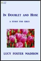 In Doublet and Hose ebook by Lucy Foster Madison