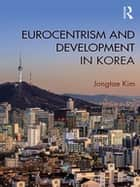 Eurocentrism and Development in Korea ebook by Jongtae Kim