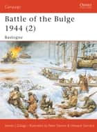 Battle of the Bulge 1944 (2) - Bastogne ebook by Steven J. Zaloga, Howard Gerrard, Peter Dennis