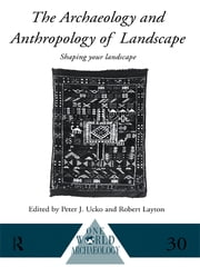 The Archaeology and Anthropology of Landscape - Shaping Your Landscape ebook by Robert Layton,Peter Ucko