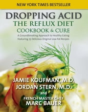 Dropping Acid - The Reflux Diet Cookbook & Cure ebook by Jamie Koufman,Jordan Stern