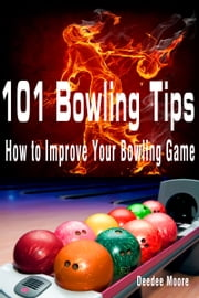 101 Bowling Tips: How to Improve Your Bowling Game ebook by Kobo.Web.Store.Products.Fields.ContributorFieldViewModel