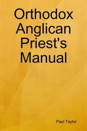 Orthodox Anglican Priest's Manual ebook by Paul Taylor