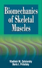 Biomechanics of Skeletal Muscles ebook by Vladimir M. Zatsiorsky, Boris I. Prilutsky