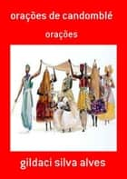 Orações De Candomblé ebook by Gildaci Silva Alves