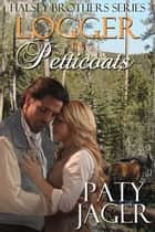 Logger in Petticoats ebook by Paty Jager