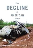 The Decline of American Power - The U.S. in a Chaotic World 電子書籍 by Immanuel Wallerstein