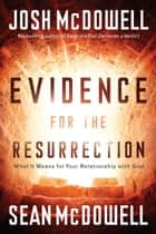 Evidence for the Resurrection - What It Means for Your Relationship with God ebook by Josh McDowell, Sean McDowell