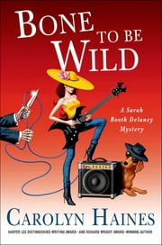 Bone to Be Wild - A Sarah Booth Delaney Mystery ebook by Carolyn Haines