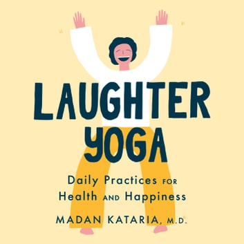 Laughter Yoga - Daily Laughter Practices for Health and Happiness audiobook by Dr Madan Kataria