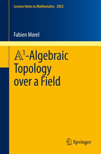 A1-Algebraic Topology over a Field ebook by Fabien Morel
