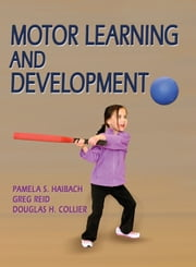 Motor Learning and Development ebook by Pamela S. Haibach,Greg Reid,Douglas H. Collier