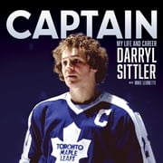 Captain - My Life and Career ebook by Darryl Sittler,Mike Leonetti