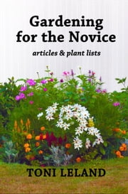 Gardening for the Novice ebook by Toni Leland
