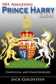 101 Amazing Prince Harry Facts ebook by Jack Goldstein
