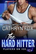 The Hard Hitter - Single Dad Romance eBook by Cathryn Fox